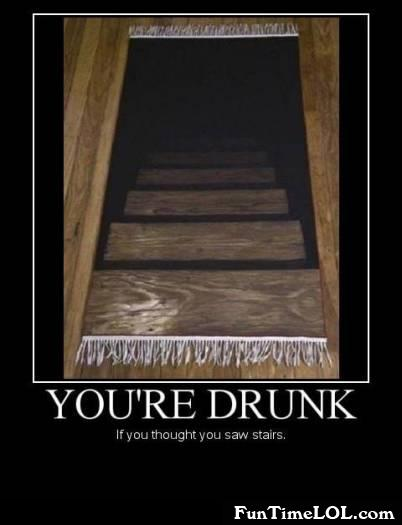 You're drunk