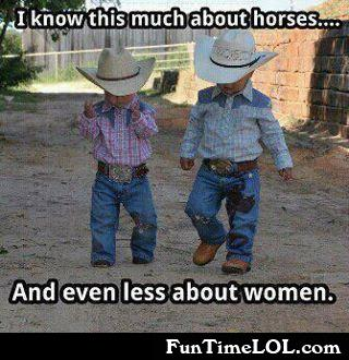 I know this much abour horses.. and even less about women