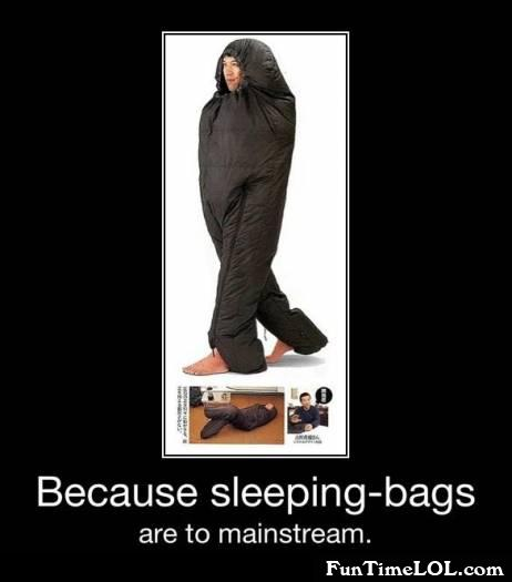 Because sleeping-bags are too mainstream