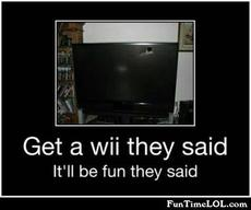 Get a wii they said