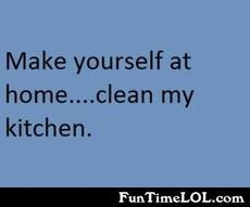 Make yourself at home.. clean my kitchen