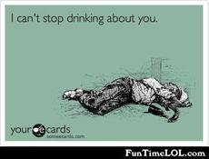 I can't stop drinking about you