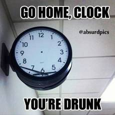 go home clock you're drunk