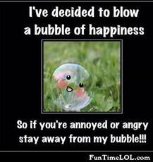 I've decided to blow a bubble of happiness