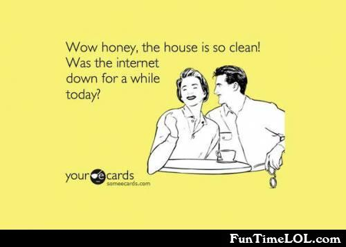 Wow honey the house is so clean!
