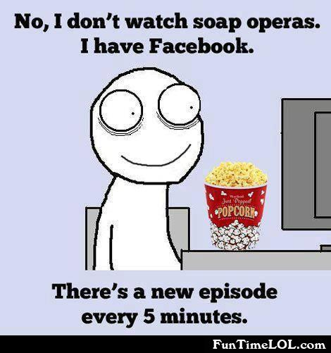 No, I don't watch soap operas. I have facebook'