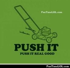 Push it. Push it real good