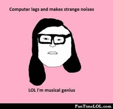 Computer lags and makes strange noises LOL I'm a musical genius