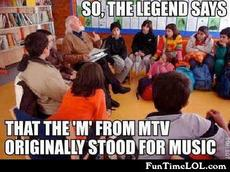 So, the legend says that the 'M' from MTV originally stood for music