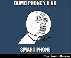 Dumb phone y u no smart phone