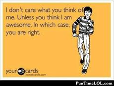 I don't care what you think of me.