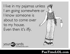 I live in my pajamas
