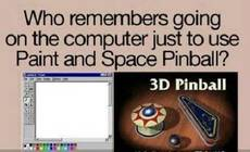 who remembers going on the computer just to use paint and space pinball?